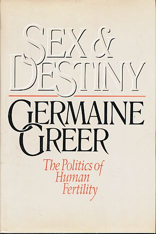 Sex and destiny. The politics of human fertility. - Greer, Germaine