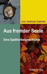 Aus fremder Seele - Eine Spätherbstgeschichte - Lou Andreas-Salomé