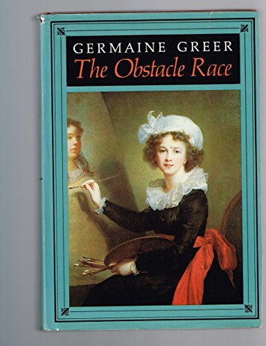 The Obstacle Race : The Fortunes of Women Painters and Their Work - Germaine Greer