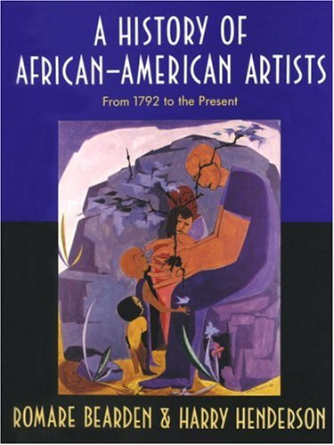 A History of African-American Artists: From 1792 to the Present - Romare Bearden, Harry Henderson