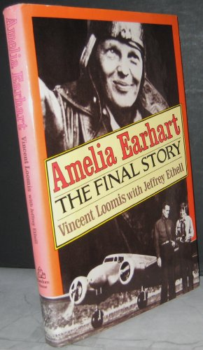 Amelia Earhart : The Final Story - Jeffrey L. Ethall; Vincent V. Loomis