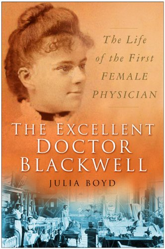 The Excellent Doctor Blackwell: The Life of the First Female Physician - Julia Boyd