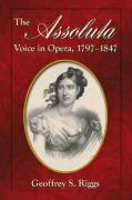 The Assoluta Voice in Opera, 1797-1847