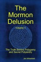The Mormon Delusion. Volume 1. Paperback Version - Whitefield, Jim