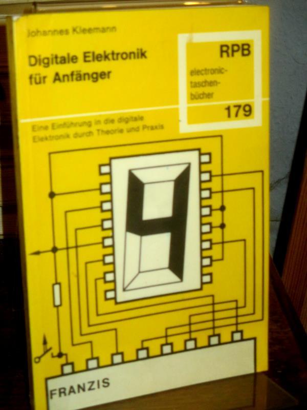 Digitale Elektronik für Anfänger. Eine Einführung in die digitale Elektronik durch Theorie und Praxis. (= RPB-Elektronik-Taschenbücher ; Nr. 179). - Kleemann, Johannes