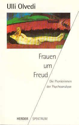 Frauen um Freud. Die Pionierinnen der Psychoanalyse
