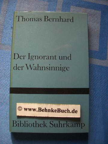 Der Ignorant und der Wahnsinnige. Bibliothek Suhrkamp ; Bd. 317