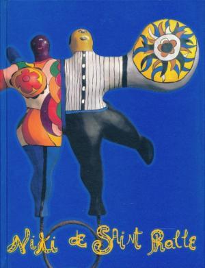 Niki de Saint Phalle. Liebe, Protest, Phantasie.