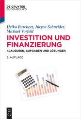 Investition und Finanzierung - Klausuren, Aufgaben und Lösungen - Heiko Burchert, Jürgen Schneider, Michael Vorfeld
