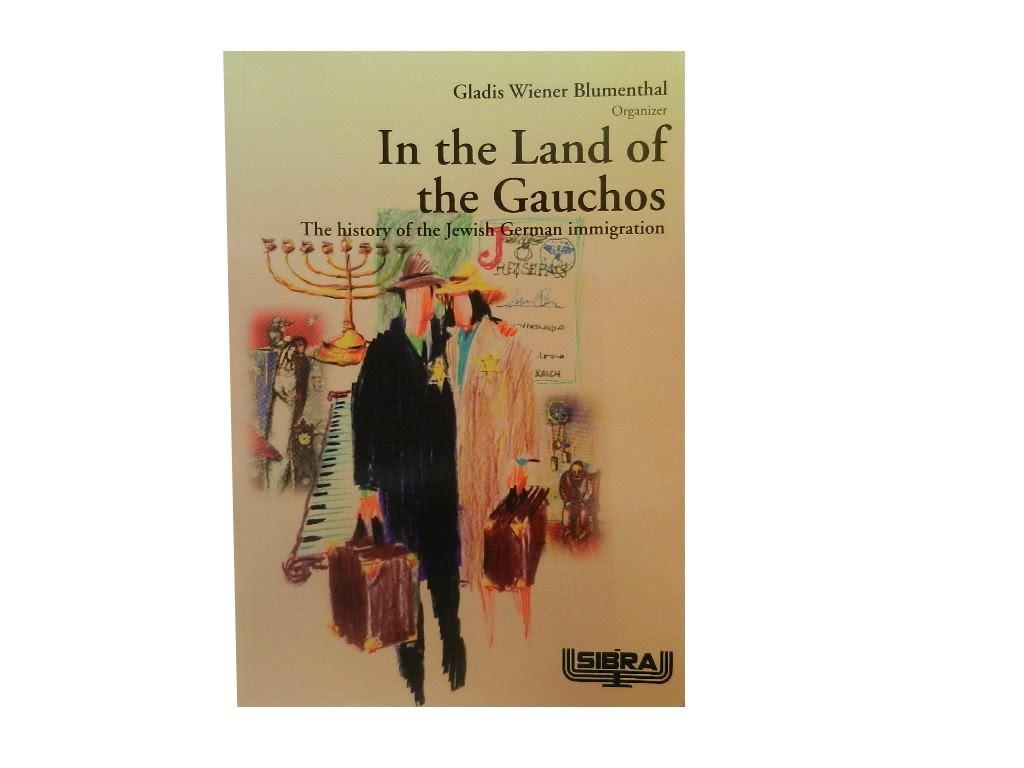 In the Land of the Gauchos: The History of the Jewish German Immigration - Blumenthal Gladis Wiener (ed) and Hedy Lorraine Hofmann (transl)