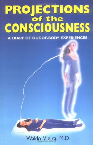 Projections of the Consciousness: A Diary of Out-of-Body Experiences - Waldo, M.D. Vieira