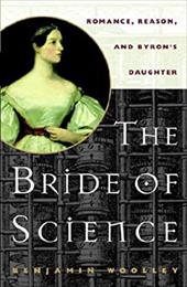 The Bride of Science: Romance, Reason, and Byron's Daughter - Woolley, Benjamin