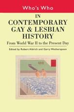 Who's Who in Contemporary Gay and Lesbian History: From World War II to the Present Day v.2 - Aldrich, Robert (EDT)/ Wotherspoon, Garry (EDT)