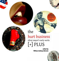 The Hurt Business: Oliver Mayer's Early Works [+] PLUS