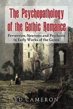 The Psychopathology of the Gothic Romance: Perversion, Neuroses and Psychosis in Early Works of the Genre - Cameron, Ed