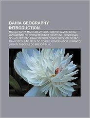 Bahia Geography Introduction - Books Llc