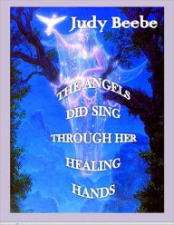 The Angels Did Sing Through Her Healing Hands