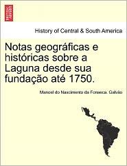 Notas Geogr Ficas E Hist Ricas Sobre A Laguna Desde Sua Funda O At 1750. - Manoel Do Nascimento Da Fonseca Galv O