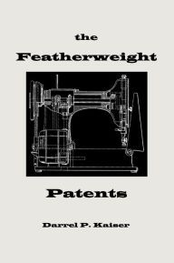 The Featherweight Patents - Darrel P. Kaiser