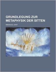 Grundlegung Zur Metaphysik Der Sitten - U.S. Government, Immanuel Kant