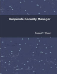 Corporate Security Manager - Robert T. Wood