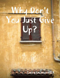 Why Don't You Just Give Up?