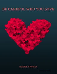 Be Careful Who You Love - Denise Fairley