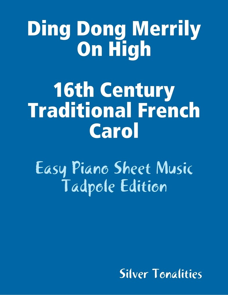 Ding Dong Merrily On High 16th Century Traditional French Carol - Easy Piano Sheet Music Tadpole Edition