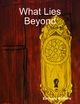 What Lies Beyond - Zachary Betters