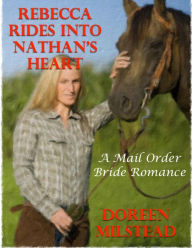 Rebecca Rides Into Nathan's Heart: A Mail Order Bride Romance - Doreen Milstead