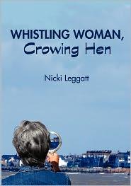 Whistling Woman, Crowing Hen - Nicki Leggatt