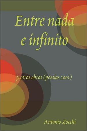 Entre Nada E Infinito Y Otras Obras (Poesias 2001) - Antonio Zocchi