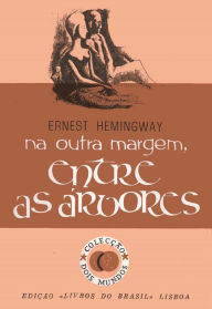 Na Outra Margem, Entre as Árvores [Across the River and Into the Trees] - Ernest Hemingway
