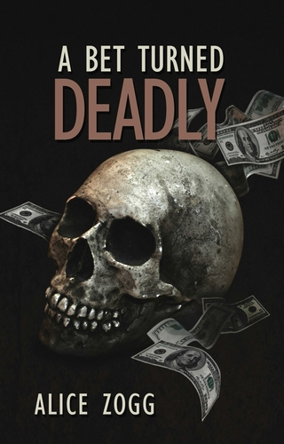 A Bet Turned Deadly - Alice Zogg
