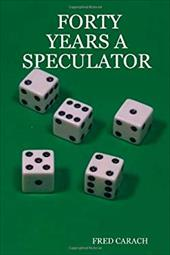 Forty Years a Speculator - Carach, Fred