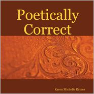 Poetically Correct - Karen Michelle Raines