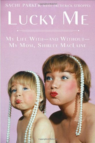 Lucky Me: My Life With--And Without--My Mom, Shirley MacLaine