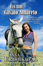 Eis um Cavalo Amarelo (Edição Portuguesa) - O Leilão - Livro 3 - Anna Erishkigal