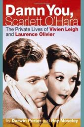 Damn You, Scarlett O'Hara: The Private Lives of Vivien Leigh and Laurence Olivier - Porter, Darwin / Moseley, Roy