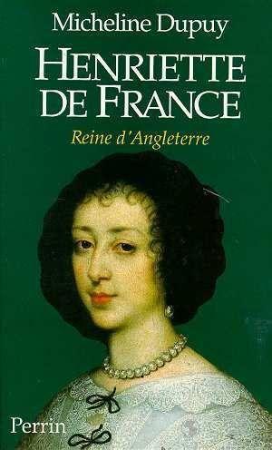 Henriette De France, Reine D'Angleterre - Dupuy Micheline