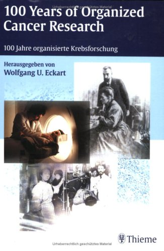100 Years of Organized Cancer Research: Proceedings of the Symposium, Heidlber, February 2000