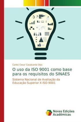 O uso da ISO 9001 como base para os requisitos do SINAES - Sistema Nacional de Avaliação da Educação Superior X ISO 9001 - Cavalcante Dias, Carlos Cesar