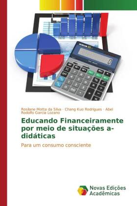Educando Financeiramente por meio de situações a-didáticas - Para um consumo consciente - Motta da Silva, Rosilane / Kuo Rodrigues, Chang / Garcia Lozano, Abel Rodolfo