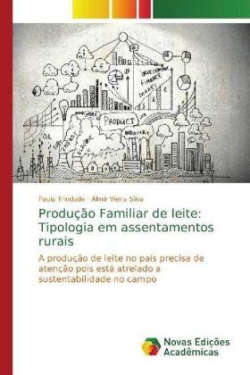 Produção Familiar de leite: Tipologia em assentamentos rurais - A produção de leite no país precisa de atenção pois está atrelado a sustentabilidade no campo - Trindade, Paula / Silva, Almir Vieira