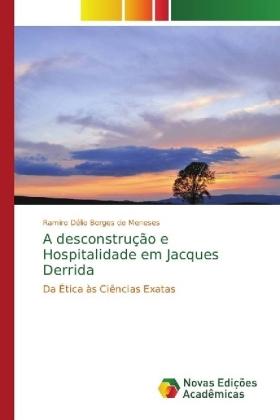 A desconstrução e Hospitalidade em Jacques Derrida - Da Ética às Ciências Exatas - Borges de Meneses, Ramiro Délio