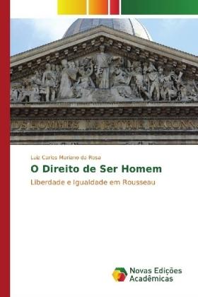 O Direito de Ser Homem - Liberdade e Igualdade em Rousseau - Mariano da Rosa, Luiz Carlos