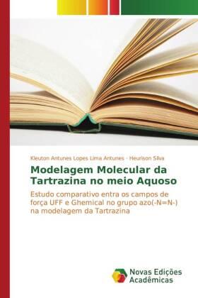 Modelagem Molecular da Tartrazina no meio Aquoso - Estudo comparativo entra os campos de força UFF e Ghemical no grupo azo(-N=N-) na modelagem da Tartrazina - Antunes, Kleuton Antunes Lopes Lima / Silva, Heurison
