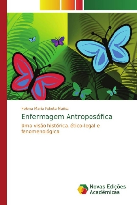 Enfermagem Antroposófica - Uma visão histórica, ético-legal e fenomenológica - Fekete Nuñez, Helena Maria