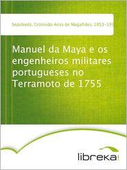 Manuel da Maya e os engenheiros militares portugueses no Terramoto de 1755 - Cristovão Aires de Magalhães Sepúlveda