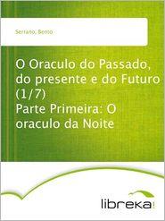 O Oraculo do Passado, do presente e do Futuro (1/7) Parte Primeira: O oraculo da Noite - Bento Serrano